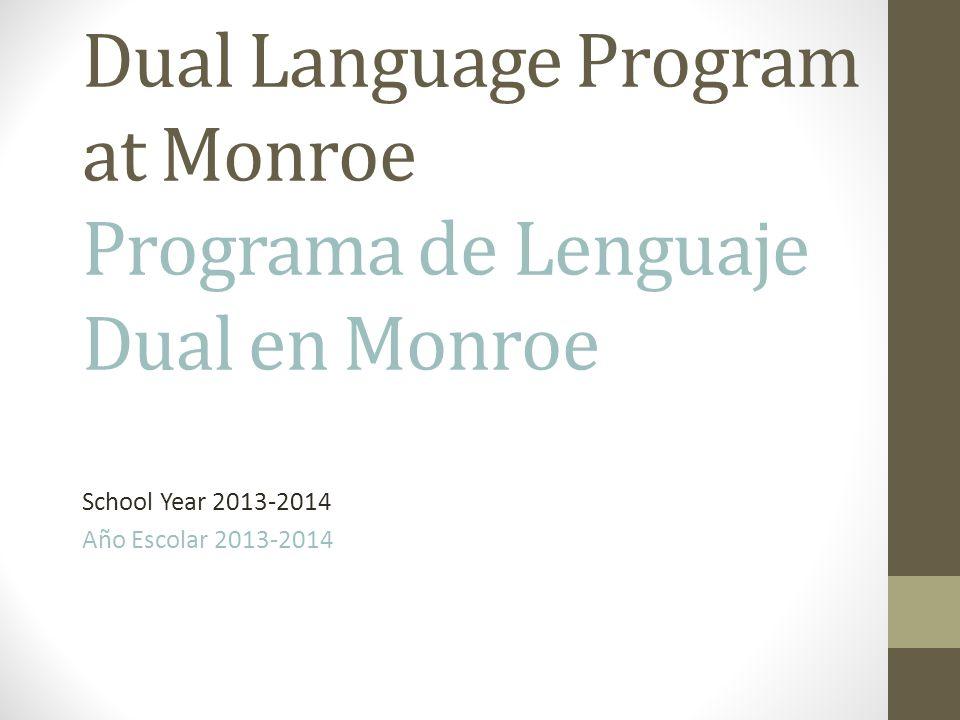 Dual Language Program at Monroe Programa de Lenguaje Dual en Monroe School Year 2013-2014 Año Escolar 2013-2014