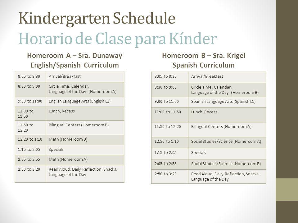 Kindergarten Schedule Horario de Clase para Kínder Homeroom A – Sra. Dunaway English/Spanish Curriculum 8:05 to 8:30Arrival/Breakfast 8:30 to 9:00Circ
