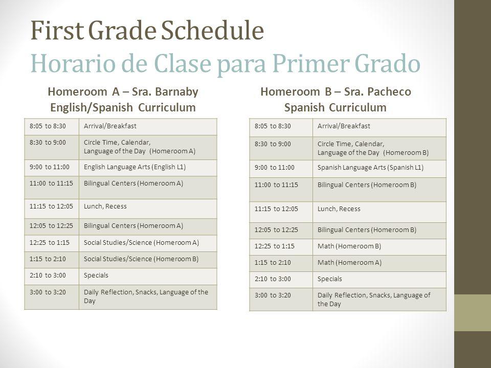 First Grade Schedule Horario de Clase para Primer Grado Homeroom A – Sra. Barnaby English/Spanish Curriculum 8:05 to 8:30Arrival/Breakfast 8:30 to 9:0