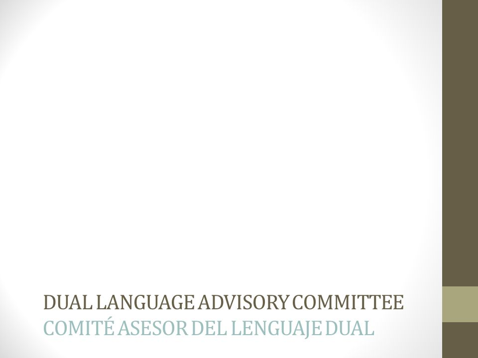 DUAL LANGUAGE ADVISORY COMMITTEE COMITÉ ASESOR DEL LENGUAJE DUAL