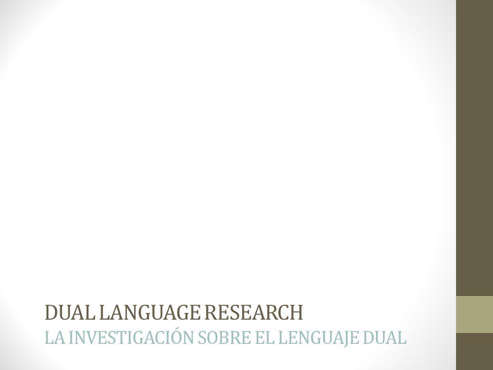 DUAL LANGUAGE RESEARCH LA INVESTIGACIÓN SOBRE EL LENGUAJE DUAL