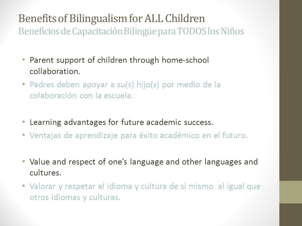 Benefits of Bilingualism for ALL Children Beneficios de Capacitación Bilingüe para TODOS los Niños Parent support of children through home-school coll