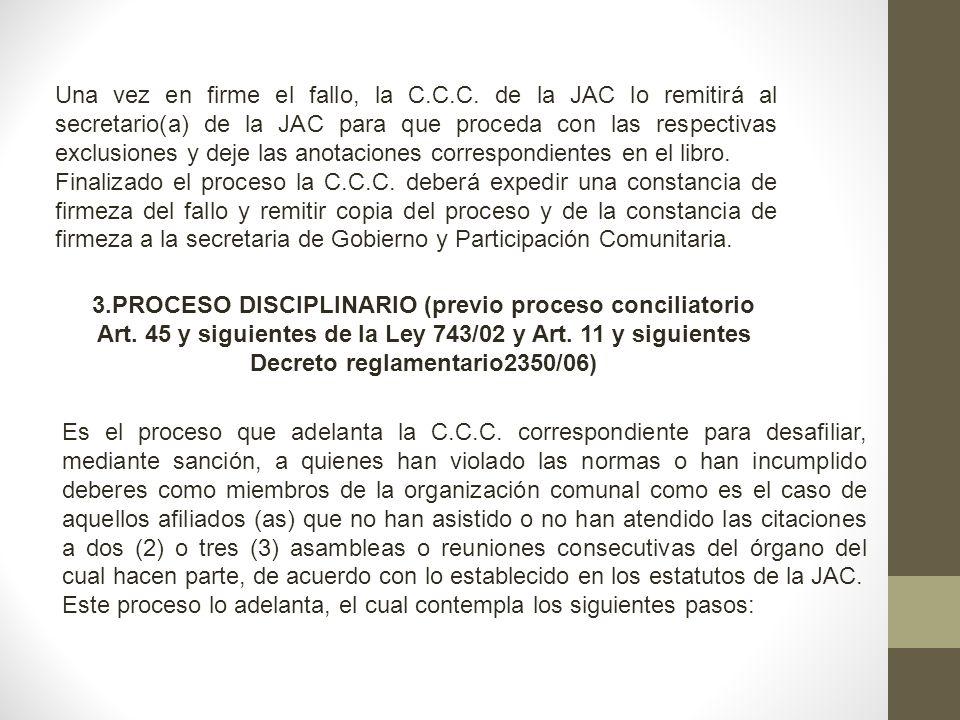 Una vez en firme el fallo, la C.C.C. de la JAC lo remitirá al secretario(a) de la JAC para que proceda con las respectivas exclusiones y deje las anot