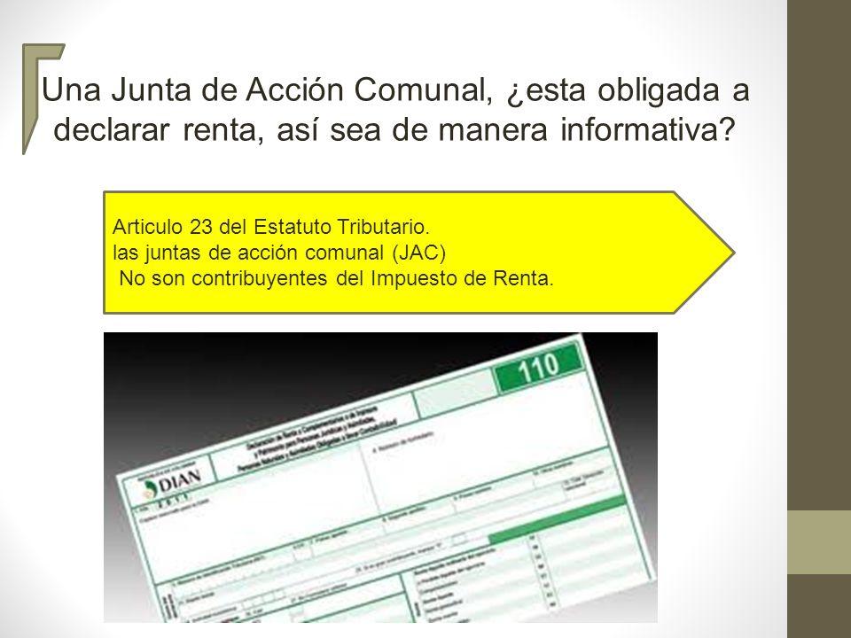 Una Junta de Acción Comunal, ¿esta obligada a declarar renta, así sea de manera informativa? Articulo 23 del Estatuto Tributario. las juntas de acción
