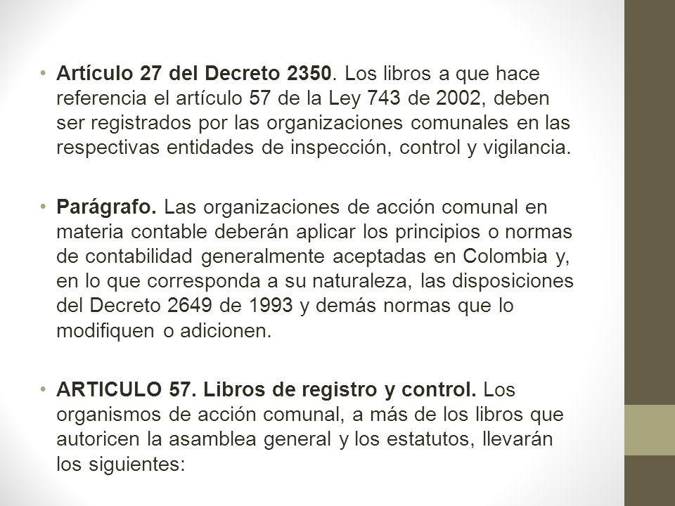 Artículo 27 del Decreto 2350. Los libros a que hace referencia el artículo 57 de la Ley 743 de 2002, deben ser registrados por las organizaciones comu