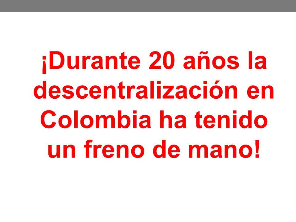 ¡Durante 20 años la descentralización en Colombia ha tenido un freno de mano!