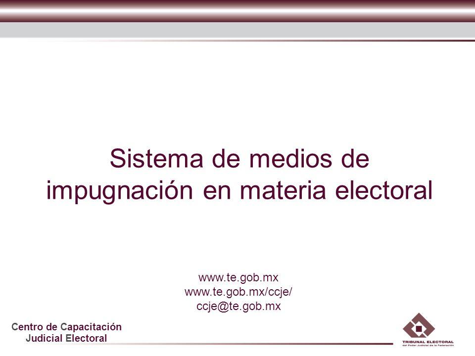 Centro de Capacitación Judicial Electoral Sistema de medios de impugnación en materia electoral www.te.gob.mx www.te.gob.mx/ccje/ ccje@te.gob.mx