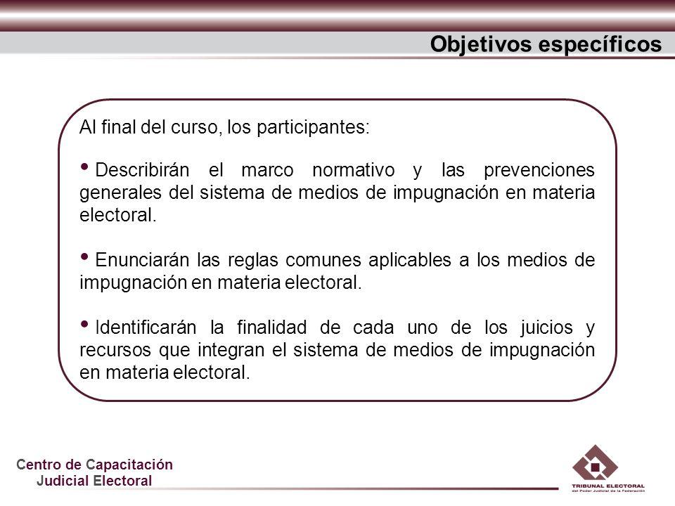 Centro de Capacitación Judicial Electoral Al final del curso, los participantes: Describirán el marco normativo y las prevenciones generales del siste