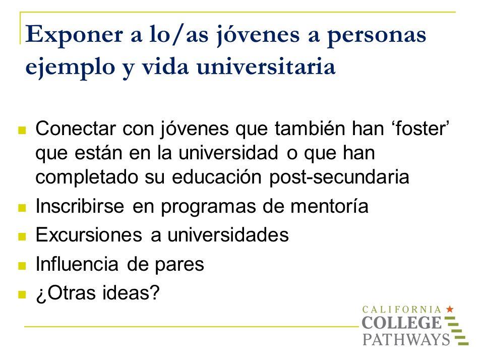 Exponer a lo/as jóvenes a personas ejemplo y vida universitaria Conectar con jóvenes que también han foster que están en la universidad o que han comp