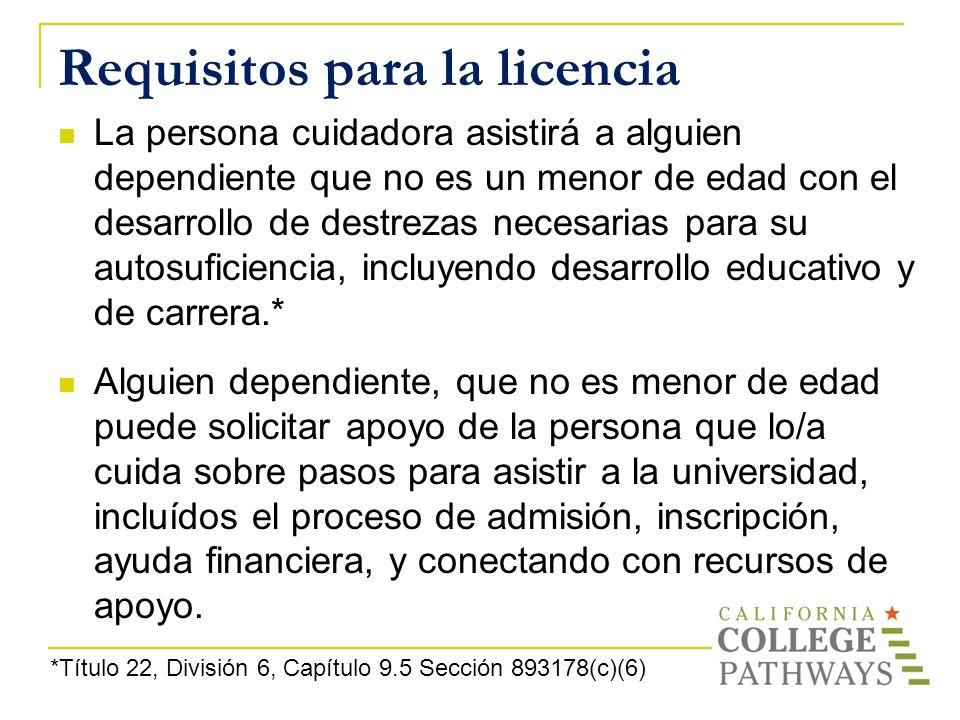 Requisitos para la licencia La persona cuidadora asistirá a alguien dependiente que no es un menor de edad con el desarrollo de destrezas necesarias p