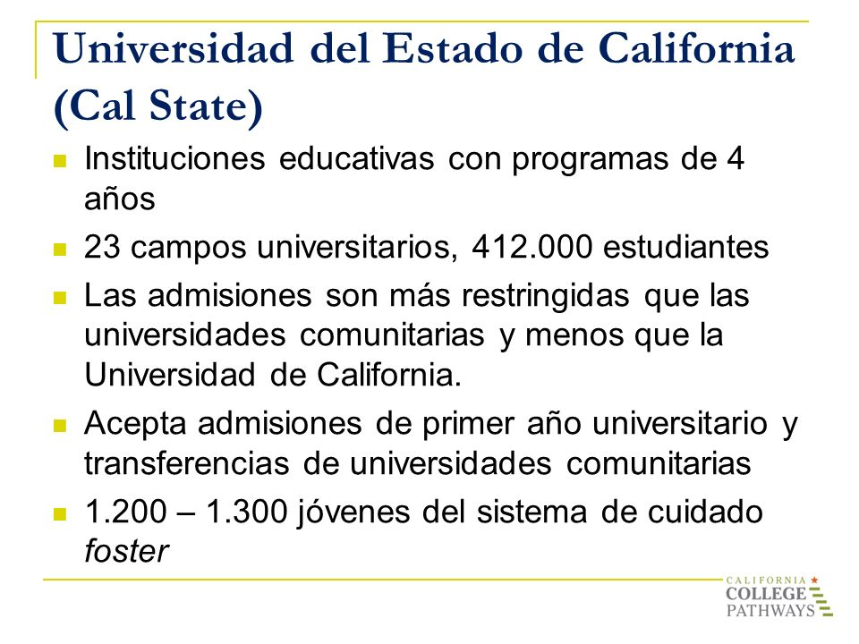 Universidad del Estado de California (Cal State) Instituciones educativas con programas de 4 años 23 campos universitarios, 412.000 estudiantes Las ad