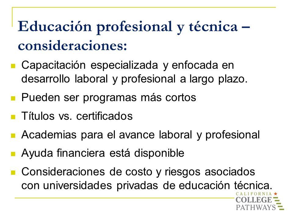 Educación profesional y técnica – consideraciones: Capacitación especializada y enfocada en desarrollo laboral y profesional a largo plazo. Pueden ser