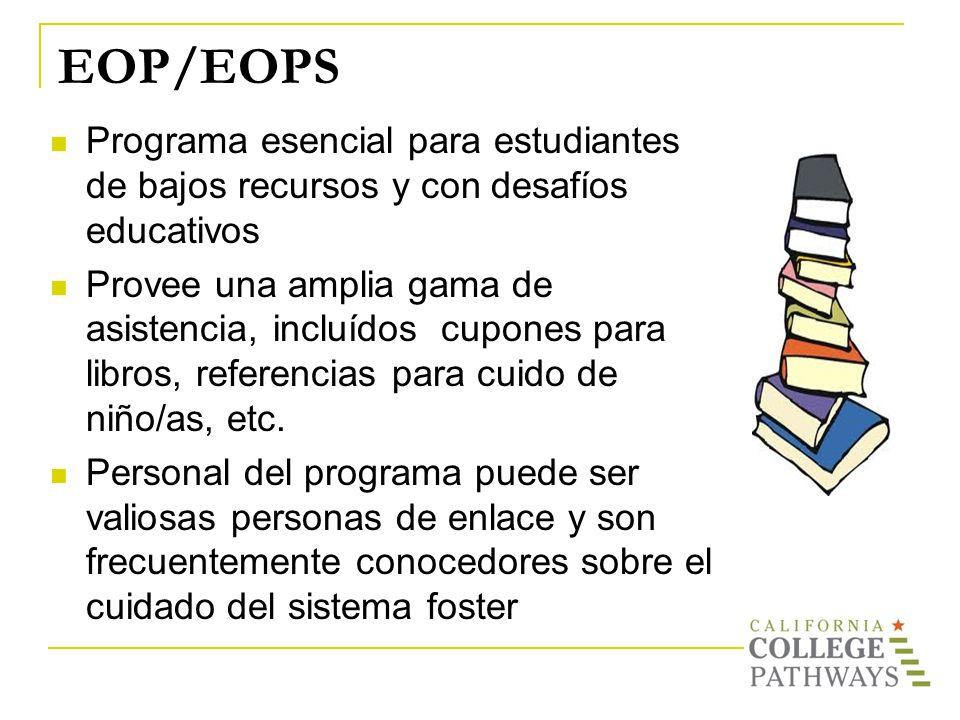 EOP/EOPS Programa esencial para estudiantes de bajos recursos y con desafíos educativos Provee una amplia gama de asistencia, incluídos cupones para l