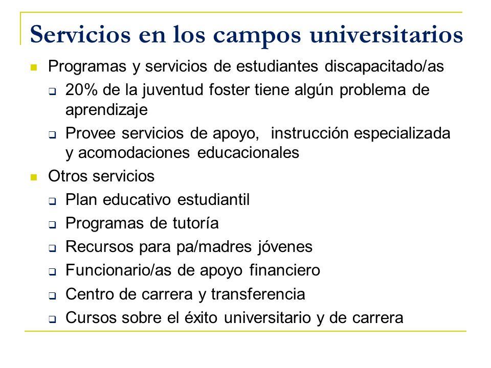 Servicios en los campos universitarios Programas y servicios de estudiantes discapacitado/as 20% de la juventud foster tiene algún problema de aprendi