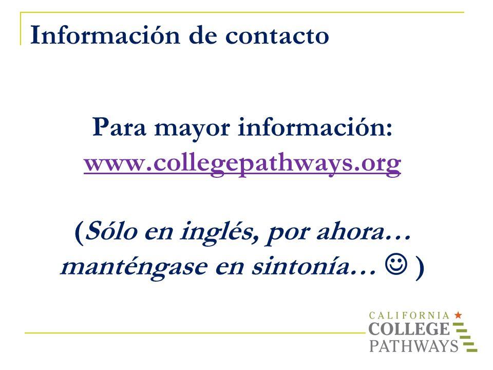 Información de contacto Para mayor información: www.collegepathways.org (Sólo en inglés, por ahora… manténgase en sintonía… )