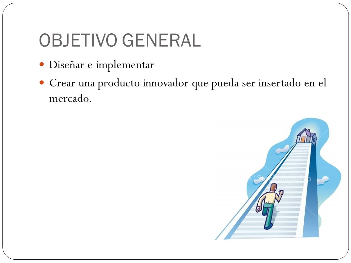 OBJETIVO GENERAL Diseñar e implementar Crear una producto innovador que pueda ser insertado en el mercado.