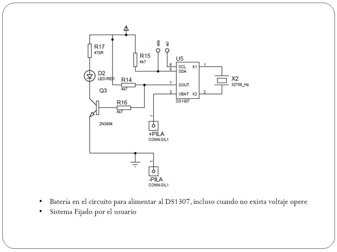 Batería en el circuito para alimentar al DS1307, incluso cuando no exista voltaje opere Sistema Fijado por el usuario