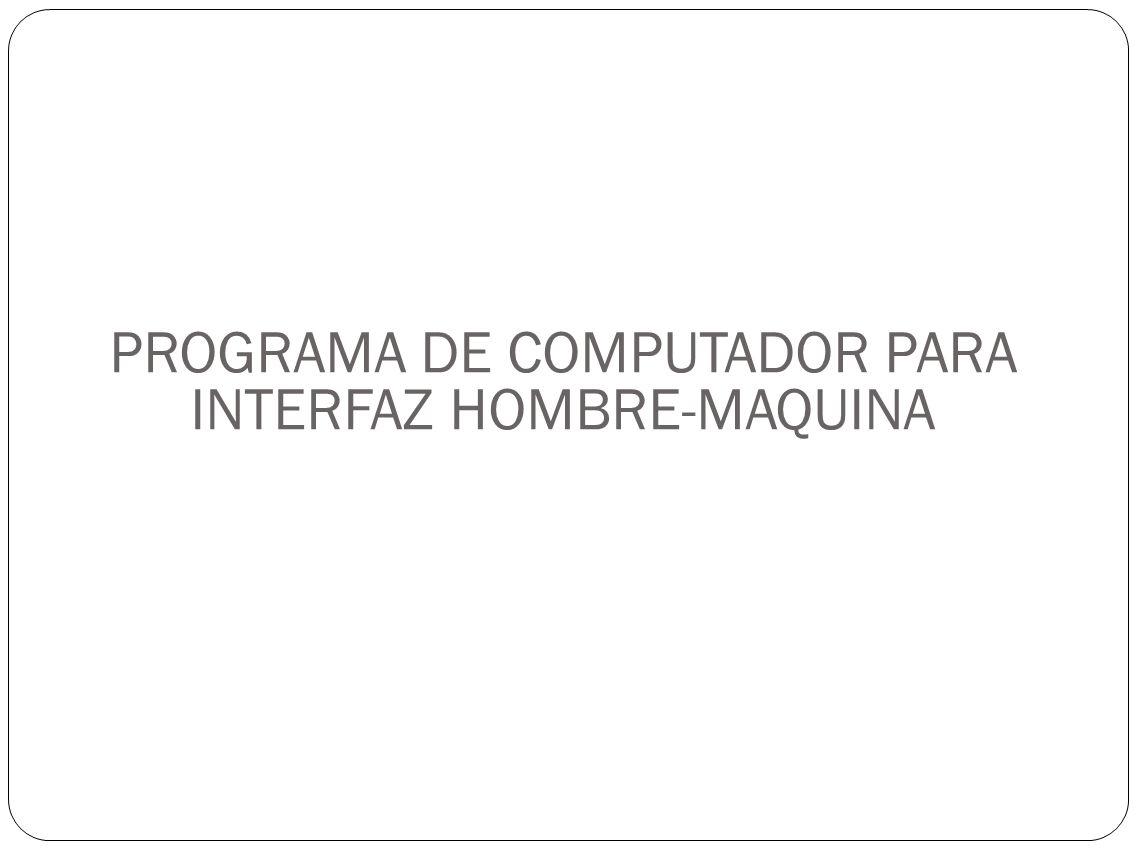 PROGRAMA DE COMPUTADOR PARA INTERFAZ HOMBRE-MAQUINA