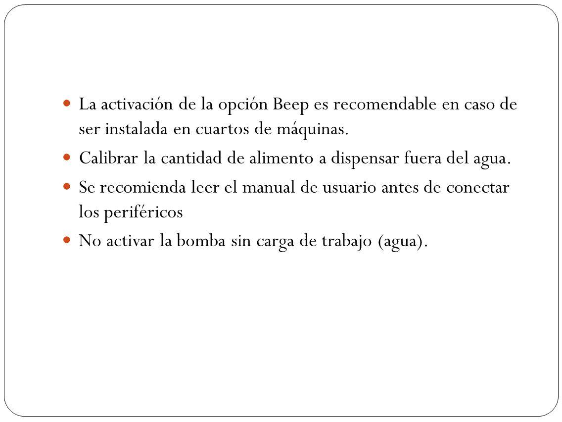 La activación de la opción Beep es recomendable en caso de ser instalada en cuartos de máquinas. Calibrar la cantidad de alimento a dispensar fuera de