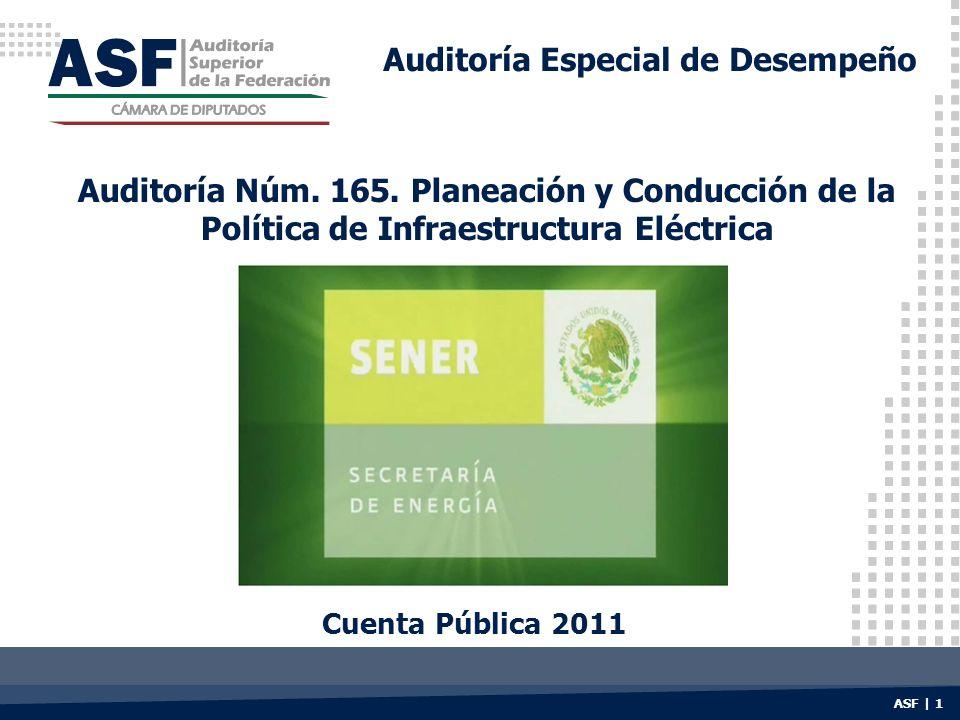 Auditoría Especial de Desempeño Auditoría Núm. 165. Planeación y Conducción de la Política de Infraestructura Eléctrica Cuenta Pública 2011 ASF | 1