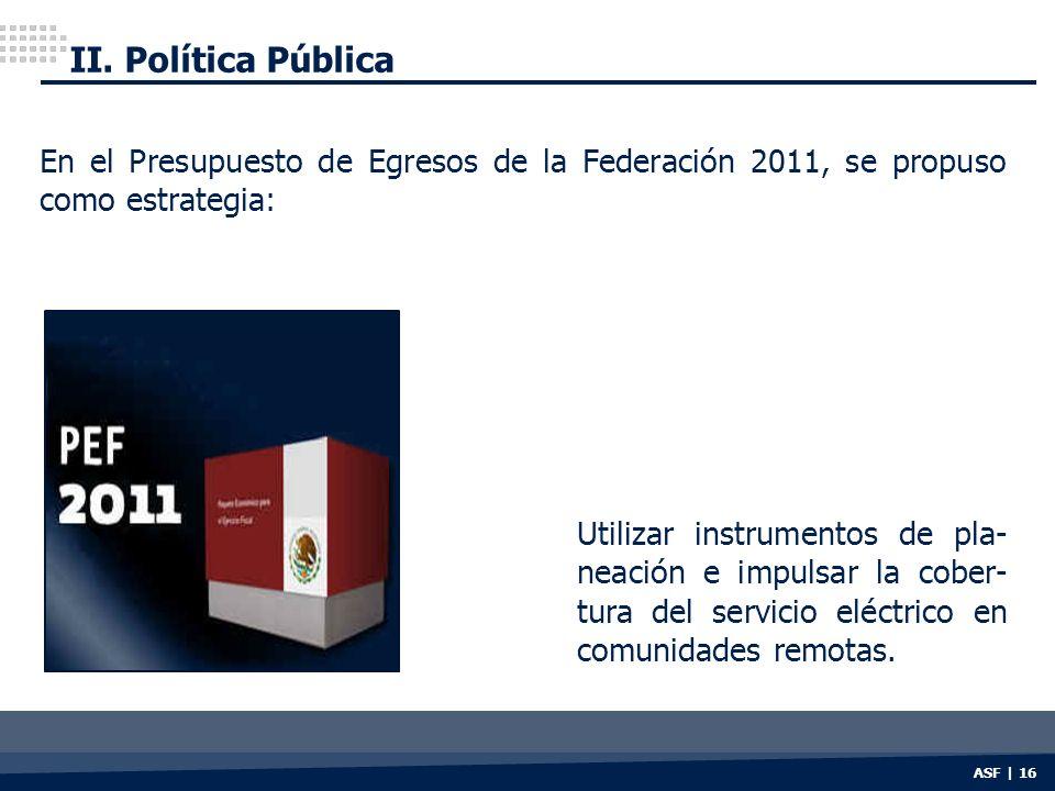 II. Política Pública ASF | 16 Utilizar instrumentos de pla- neación e impulsar la cober- tura del servicio eléctrico en comunidades remotas. En el Pre