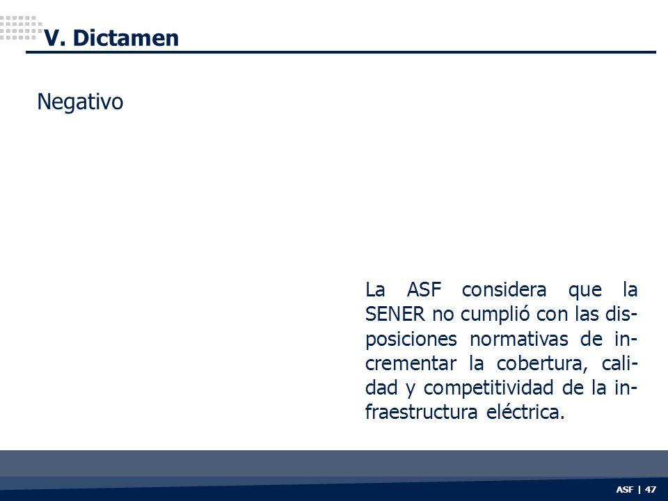 ASF | 47 V. Dictamen La ASF considera que la SENER no cumplió con las dis- posiciones normativas de in- crementar la cobertura, cali- dad y competitiv