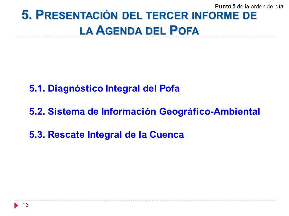 5.1. Diagnóstico Integral del Pofa 5.2. Sistema de Información Geográfico-Ambiental 5.3. Rescate Integral de la Cuenca 5. P RESENTACIÓN DEL TERCER INF