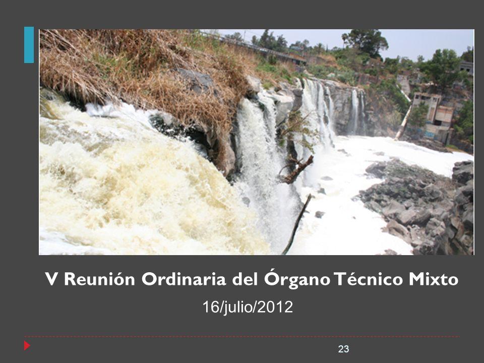 V Reunión Ordinaria del Órgano Técnico Mixto 23 16/julio/2012