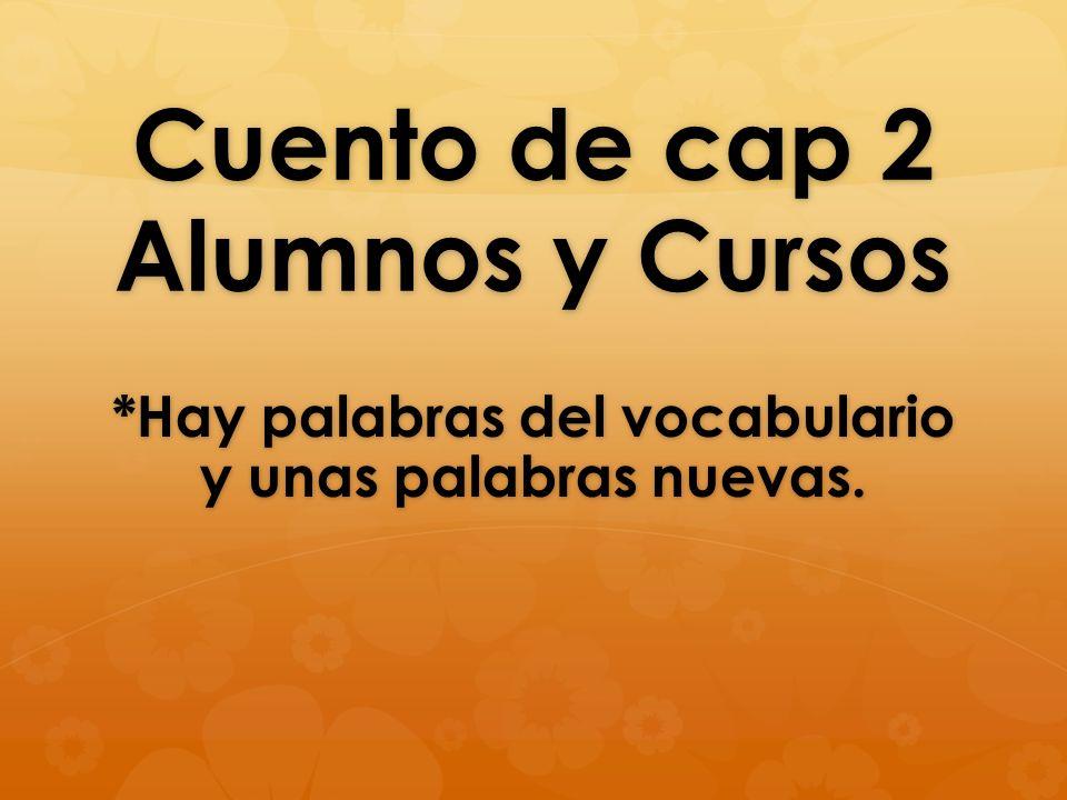 Cuento de cap 2 Alumnos y Cursos *Hay palabras del vocabulario y unas palabras nuevas.