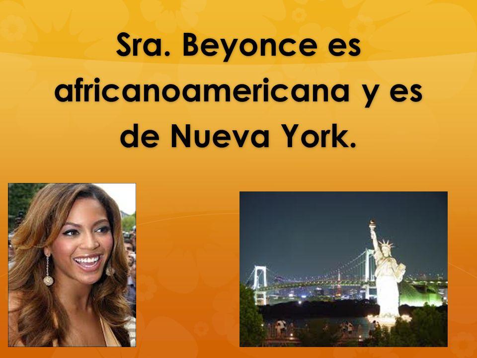 Sra. Beyonce es africanoamericana y es de Nueva York.