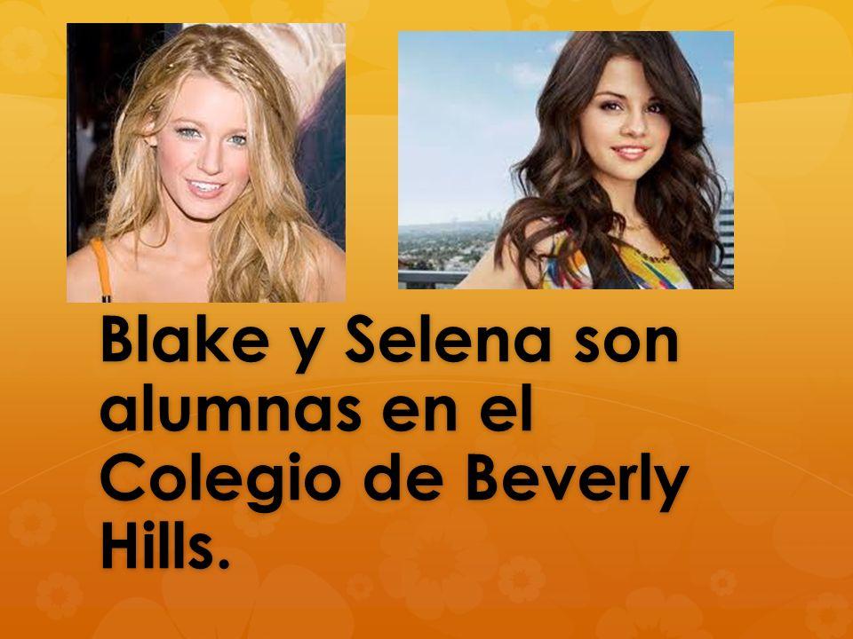Blake y Selena son alumnas en el Colegio de Beverly Hills.
