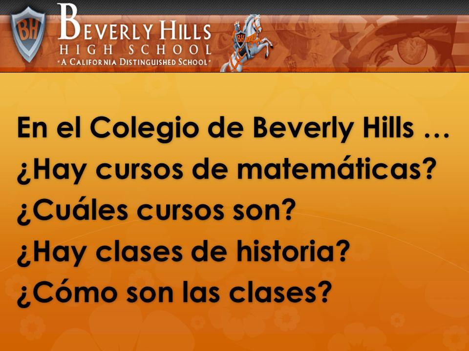 En el Colegio de Beverly Hills … ¿Hay cursos de matemáticas? ¿Cuáles cursos son? ¿Hay clases de historia? ¿Cómo son las clases?