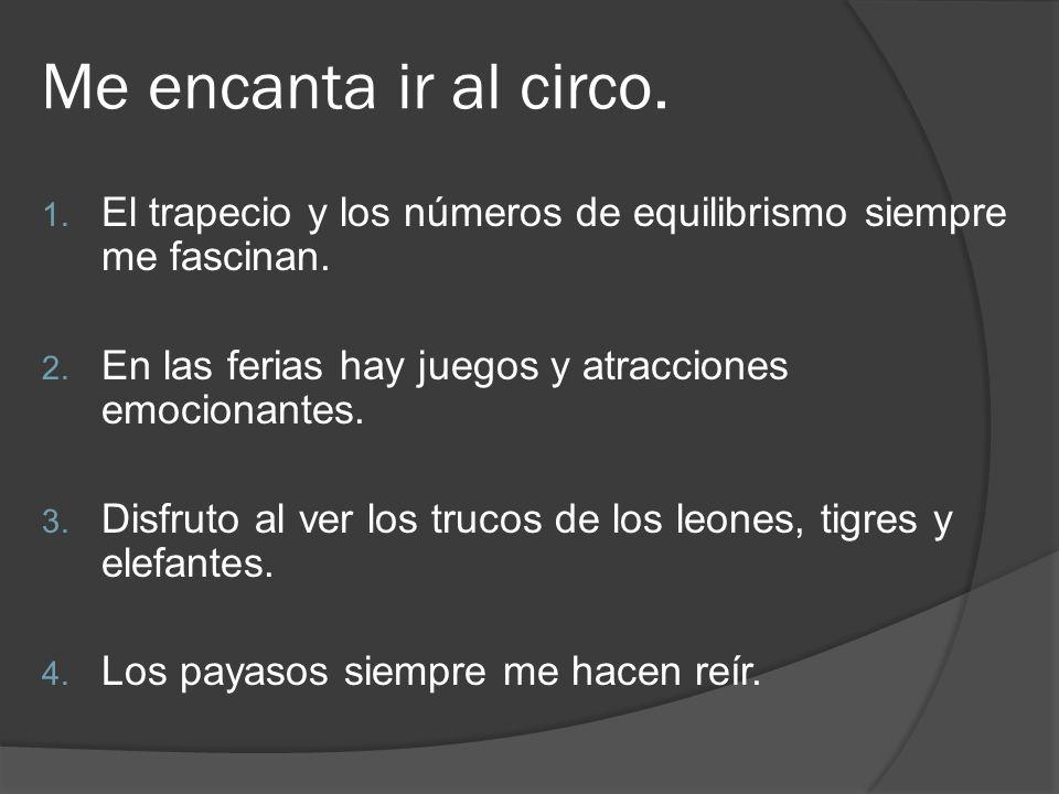 Me encanta ir al circo. 1. El trapecio y los números de equilibrismo siempre me fascinan. 2. En las ferias hay juegos y atracciones emocionantes. 3. D