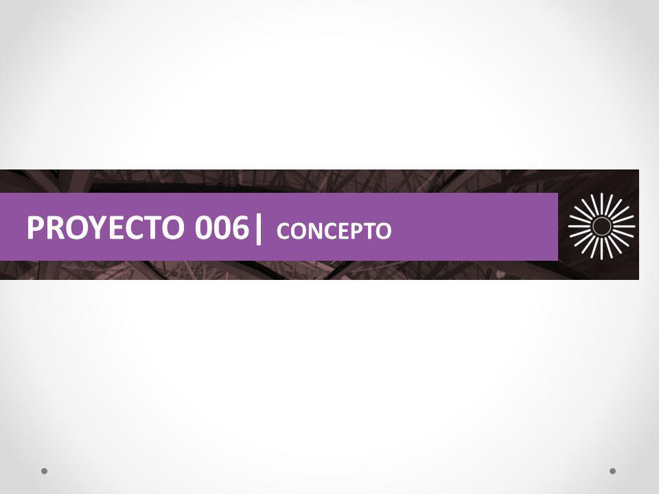 PROYECTO 006| CONCEPTO
