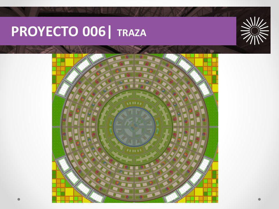 PROYECTO 006| TRAZA