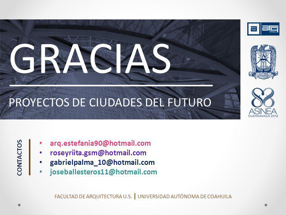 GRACIAS PROYECTOS DE CIUDADES DEL FUTURO arq.estefania90@hotmail.com roseyriita.gsm@hotmail.com gabrielpalma_10@hotmail.com joseballesteros11@hotmail.