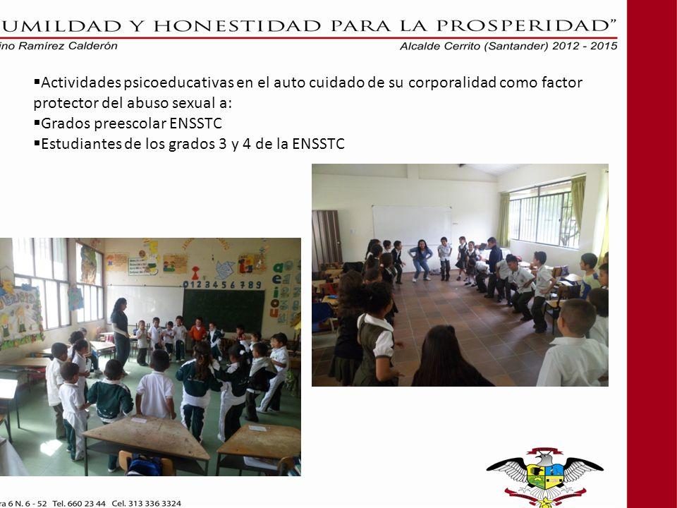 Actividades psicoeducativas en el auto cuidado de su corporalidad como factor protector del abuso sexual a: Grados preescolar ENSSTC Estudiantes de los grados 3 y 4 de la ENSSTC