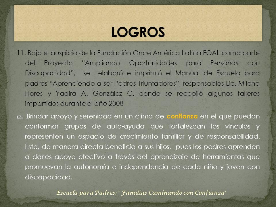 11. Bajo el auspicio de la Fundación Once América Latina FOAL como parte del Proyecto Ampliando Oportunidades para Personas con Discapacidad, se elabo