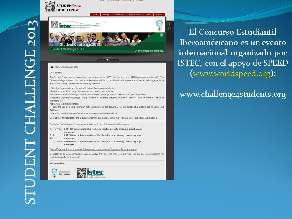 STUDENT CHALLENGE 2013 El Concurso Estudiantil Iberoaméricano es un evento internacional organizado por ISTEC, con el apoyo de SPEED (www.worldspeed.org):www.worldspeed.org www.challenge4students.org