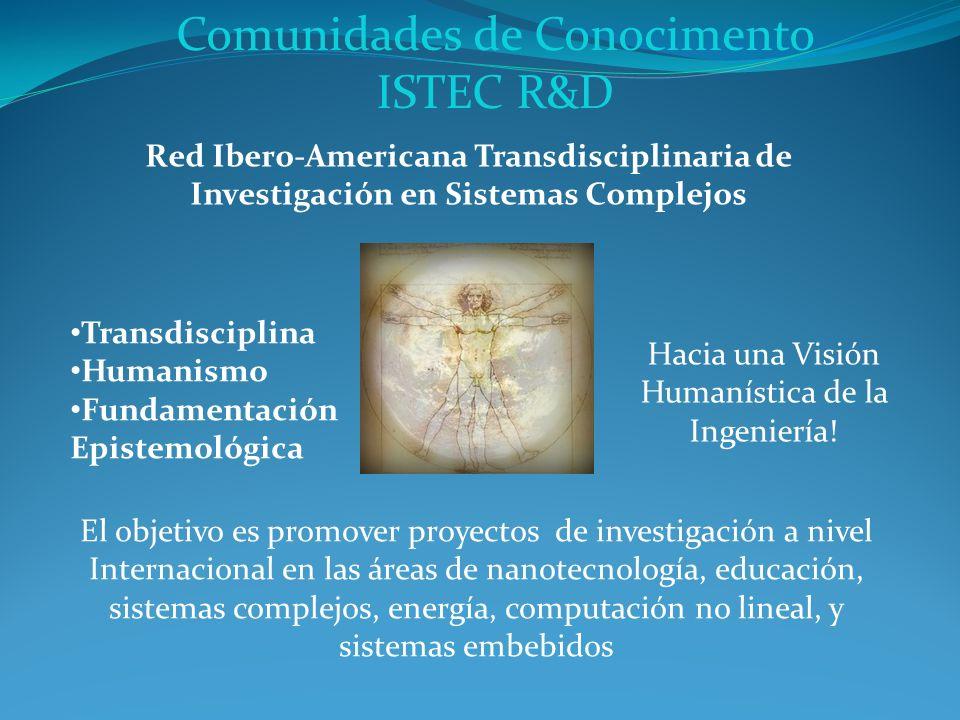 Comunidades de Conocimento ISTEC R&D Red Ibero-Americana Transdisciplinaria de Investigación en Sistemas Complejos Hacia una Visión Humanística de la Ingeniería.