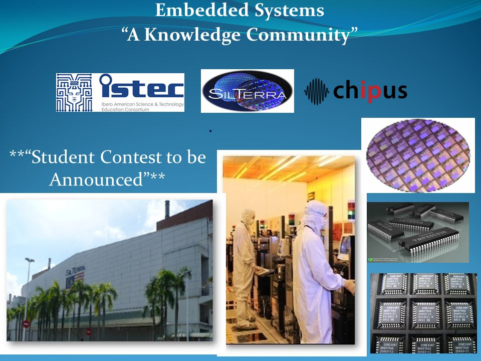 . Embedded Systems A Knowledge Community **Student Contest to be Announced**