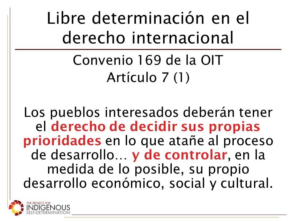 Libre determinación como derecho de base Libre Determinación: Cuando sea posible, los pueblos indígenas toman la decisión CONSULTA (Art.