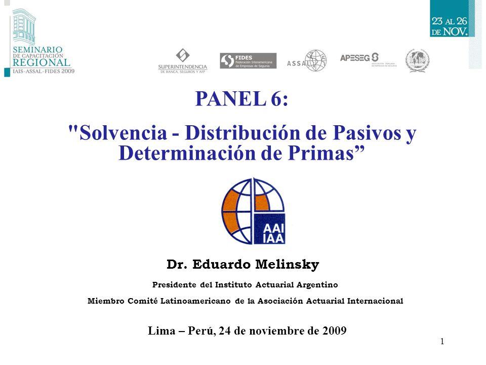 1 Dr. Eduardo Melinsky Presidente del Instituto Actuarial Argentino Miembro Comité Latinoamericano de la Asociación Actuarial Internacional Lima – Per