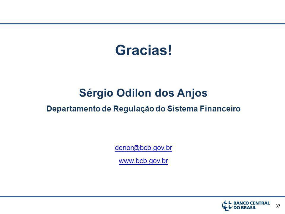 37 Gracias! Sérgio Odilon dos Anjos Departamento de Regulação do Sistema Financeiro denor@bcb.gov.br www.bcb.gov.br