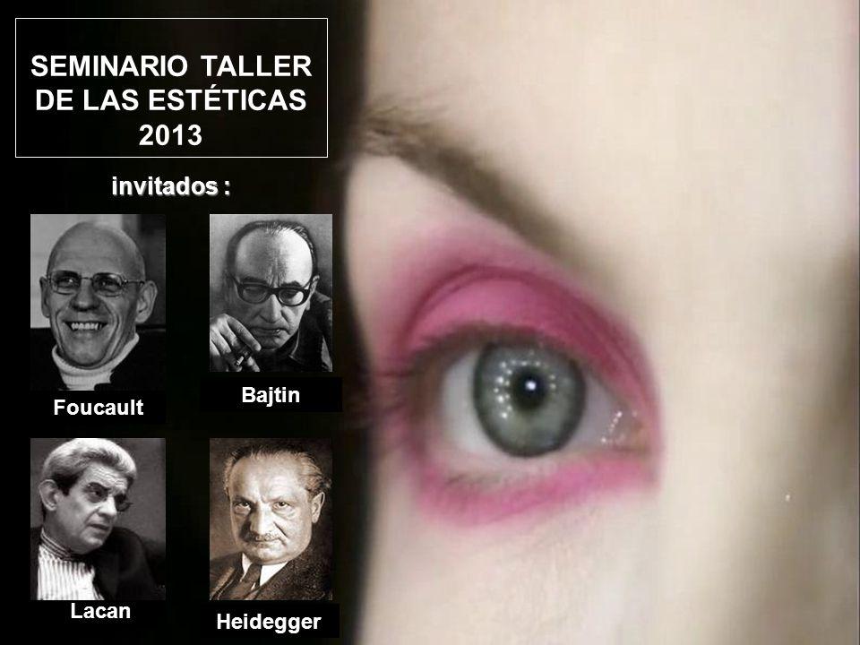Bajtin Lacan Foucault invitados : Heidegger SEMINARIO TALLER DE LAS ESTÉTICAS 2013