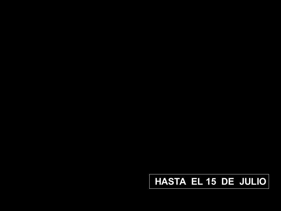 HASTA EL 15 DE JULIO