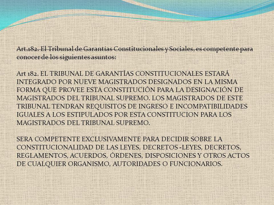 Art.182. El Tribunal de Garantías Constitucionales y Sociales, es competente para conocer de los siguientes asuntos: Art 182. EL TRIBUNAL DE GARANTÍAS