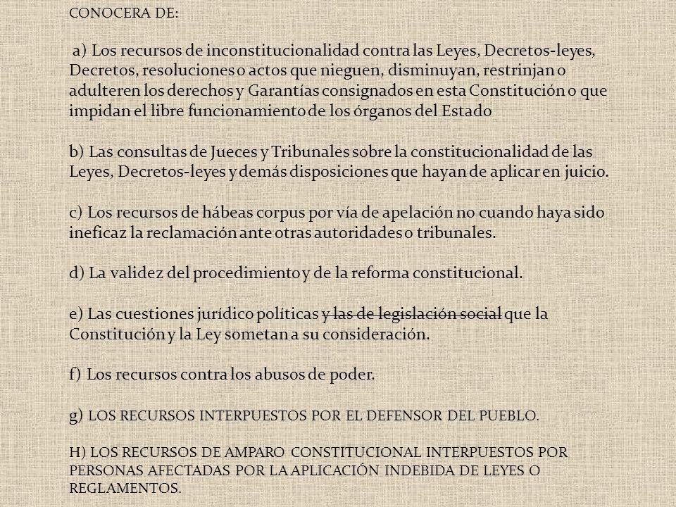 CONOCERA DE: a) Los recursos de inconstitucionalidad contra las Leyes, Decretos-leyes, Decretos, resoluciones o actos que nieguen, disminuyan, restrin