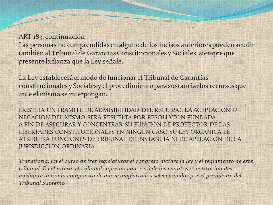 ART 183. continuación Las personas no comprendidas en alguno de los incisos anteriores pueden acudir también al Tribunal de Garantías Constitucionales