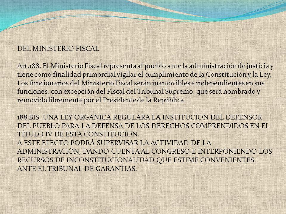 DEL MINISTERIO FISCAL Art.188. El Ministerio Fiscal representa al pueblo ante la administración de justicia y tiene como finalidad primordial vigilar